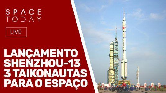 LANÇAMENTO SHENZHOU-13 - 3 TAIKONAUTAS PARA O ESPAÇO - AO VIVO